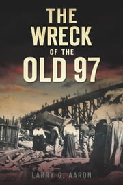 The Wreck of the Old 97 ebook by Larry G. Aaron