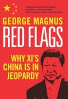 Red Flags - Why Xi's China Is in Jeopardy ebook by George Magnus