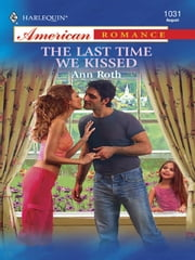 The Last Time We Kissed ebook by Ann Roth