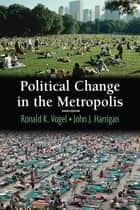 Political Change in the Metropolis ebook by Ronald Vogel,John Harrigan