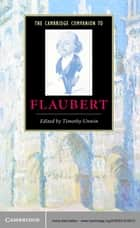 The Cambridge Companion to Flaubert ebook by Timothy Unwin