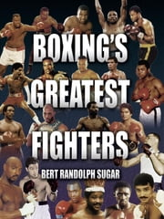 Boxing's Greatest Fighters ebook by Bert Randolph Sugar