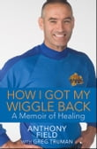 How I Got My Wiggle Back: A Memoir of Healing