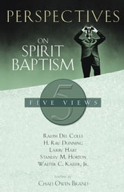 Perspectives on Spirit Baptism ebook by Chad Brand,Larry Hart,Stanley Horton,Walter C. Kaiser, Jr.,Ralph Del Colle,H. Ray Dunning