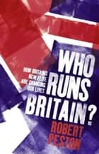 Who Runs Britain? - ...and who's to blame for the economic mess we're in ebook by Robert Peston