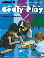 The Complete Guide to Godly Play - Volume 8 ebook by Jerome W. Berryman