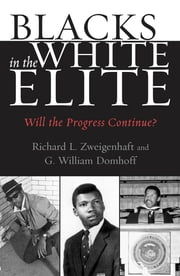 Blacks in the White Elite - Will the Progress Continue? ebook by Richard L. Zweigenhaft,G. William Domhoff