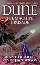 Dune: The Machine Crusade ebook by Brian Herbert,Kevin J. Anderson