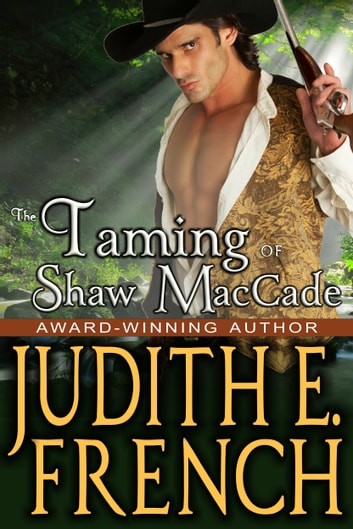 The Taming of Shaw MacCade - Historical Romance ebook by Judith E. French