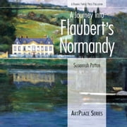 A Journey Into Flaubert's Normandy ebook by Susannah Patton