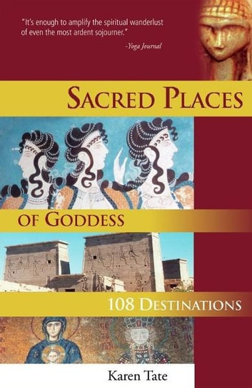 Sacred Places of Goddess - 108 Destinations ebook by Karen Tate