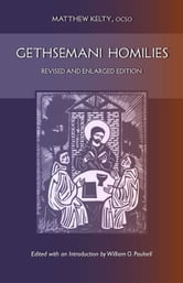 Gethsemani Homilies - Revised and Enlarged Edition ebook by Matthew Kelty OCSO