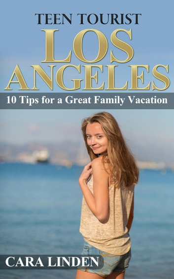 Teen Tourist Los Angeles: 10 Tips for a Great Family Vacation ebook by Cara Linden