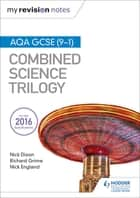 My Revision Notes: AQA GCSE (9-1) Combined Science Trilogy eBook by Nick Dixon, Nick England, Richard Grime
