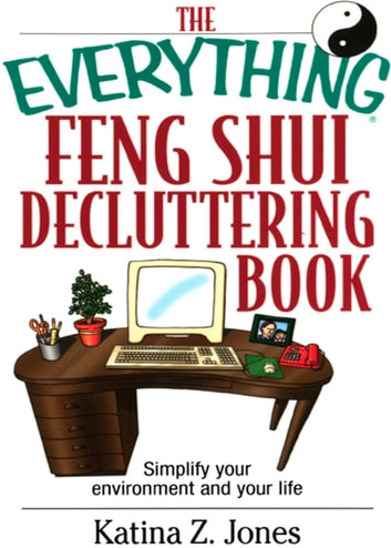 The Everything Feng Shui De-Cluttering Book - Simplify Your Environment and Your Life ebook by Katina Z Jones