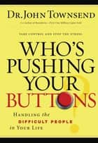 Who's Pushing Your Buttons? ebook by John Townsend