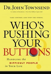 Who's Pushing Your Buttons? - Handling the Difficult People in Your Life ebook by John Townsend
