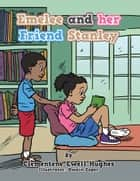 Emelee and Her Friend Stanley ebook by Clementene Ewell Hughes, Dwain Esper