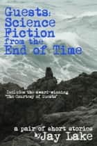 Guests: Science Fiction from the End of Time ebook by Jay Lake