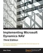 Implementing Microsoft Dynamics NAV - Third Edition ebook by Alex Chow