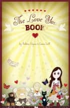 The Love You Book ebook by Andrew Wynne, Emma Scott