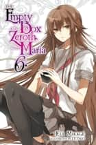 The Empty Box and Zeroth Maria, Vol. 6 (light novel) ebook by Eiji Mikage, Tetsuo