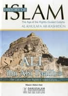 Ali Ibn Abi Ta'alib (May Allah be pleased with him) ebook by Darussalam Publishers,Maulvi Abdul Aziz