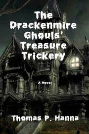 The Drackenmire Ghouls' Treasure Trickery ebook by Thomas P. Hanna