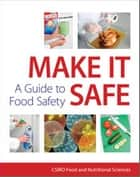 Make It Safe - A Guide to Food Safety ebook by CSIRO Food and Nutritional Sciences
