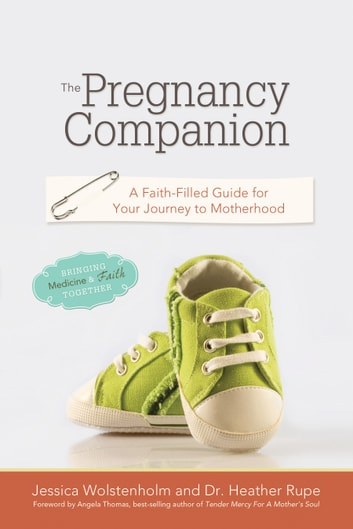 The Pregnancy Companion - A Faith-Filled Guide for Your Journey to Motherhood ebook by Jessica Wolstenholm,Dr. Heather Rupe