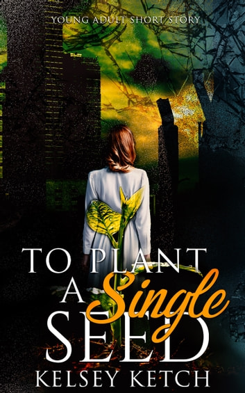 To Plant a Single Seed ebook by Kelsey Ketch