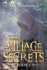 THE VILLAGE SECRETS - BOOK 1 ebook by A.M. Friedmann
