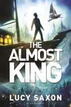 The Almost King ebook by Lucy Saxon