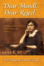 Dear Mendl, Dear Reyzl - Yiddish Letter Manuals from Russia and America ebook by Alice Nakhimovsky,Roberta Newman
