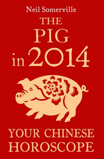 The Pig in 2014: Your Chinese Horoscope ebook by Neil Somerville
