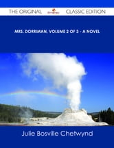 Mrs. Dorriman, Volume 2 of 3 - A Novel - The Original Classic Edition ebook by Julie Bosville Chetwynd