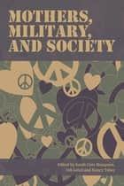 Mothers, Military, and Society ebook by Sarah Cote Hampson, Udi Lebel, Nancy Taber