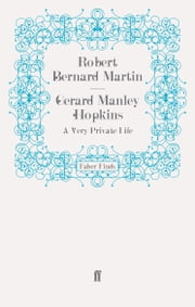 Gerard Manley Hopkins - A Very Private Life ebook by Robert Bernard Martin