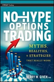No-Hype Options Trading - Myths, Realities, and Strategies That Really Work ebook by Kerry W. Given