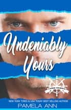 Undeniably Yours [Torn Series] ebook by Pamela Ann