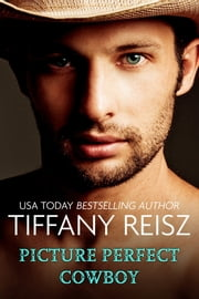 Picture Perfect Cowboy ebook by Tiffany Reisz