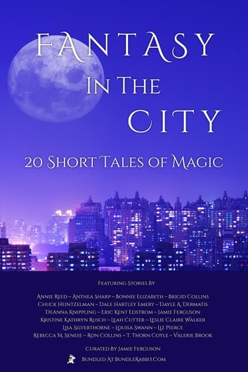 Fantasy in the City - 20 Ebook Box Set ekitaplar by Jamie Ferguson,Leah Cutter,T. Thorn Coyle,Ron Collins,Bonnie Elizabeth,Rebecca M. Senese,Lisa Silverthorne,Dayle A. Dermatis,Eric Kent Edstrom,Leslie Claire Walker,Brigid Collins,Liz Pierce,Annie Reed,DeAnna Knippling,Louisa Swann,Dale Hartley Emery,Chuck Heintzelman,Anthea Sharp,Valerie Brook,Kristine Kathryn Rusch