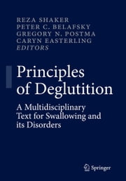 Principles of Deglutition - A Multidisciplinary Text for Swallowing and its Disorders ebook by Reza Shaker,Peter C. Belafsky,Gregory N. Postma,Caryn Easterling