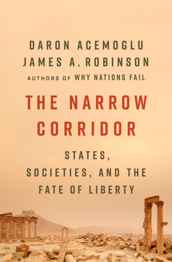 The Narrow Corridor - States, Societies, and the Fate of Liberty eBook by Daron Acemoglu,James A. Robinson