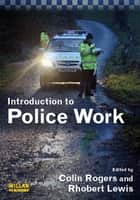 Introduction to Police Work ebook by Colin Rogers,Rhobert Lewis