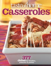 Taste of Home: Casseroles - 377 Dishes for Families, Potlucks & Parties ebook by Taste Of Home