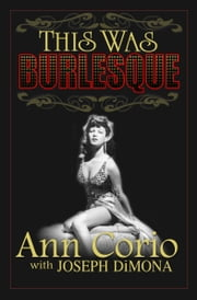 This Was Burlesque ebook by Joseph DiMona, Ann Corio