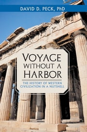 Voyage without a Harbor - The History of Western Civilization in a Nutshell ebook by David D. Peck PhD