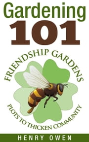 Gardening 101: Friendship Gardens ebook by Henry Owen