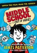 Middle School: Get Me Out of Here! ebook by James Patterson